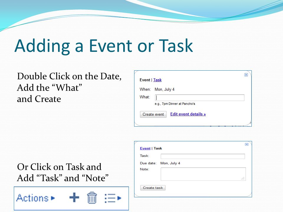 Adding a Event or Task Double Click on the Date, Add the What and Create Or Click on Task and Add Task and Note