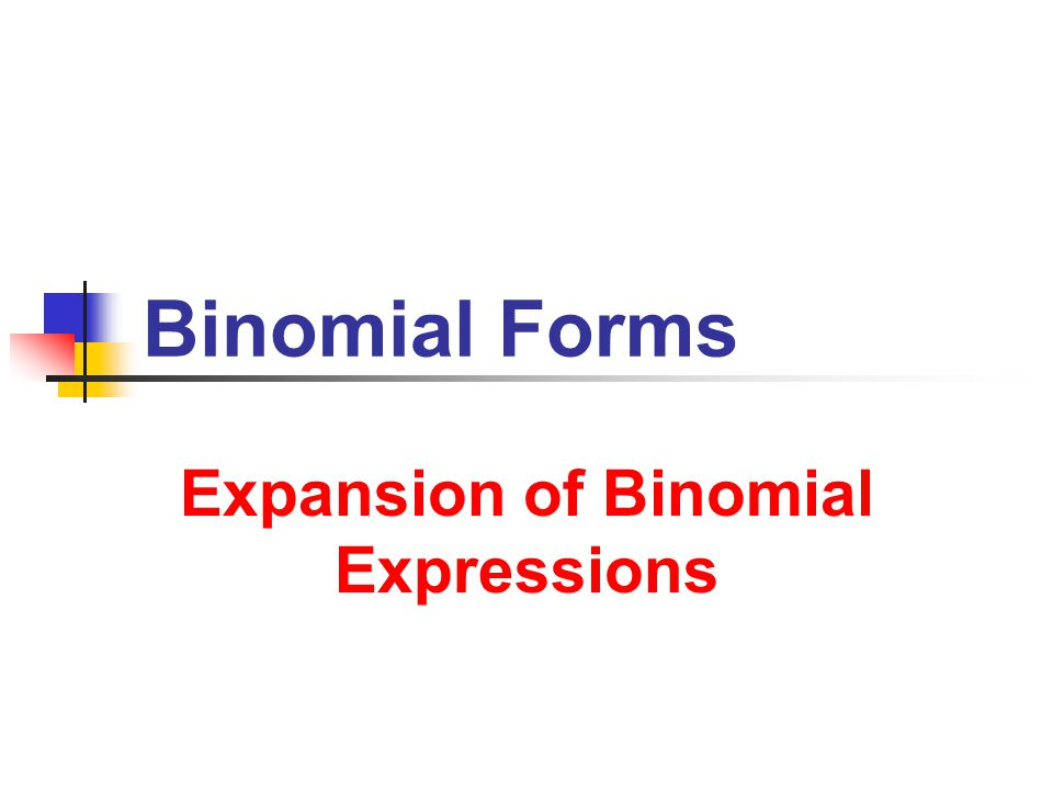 10/7/2013 Binomial Forms 2 Special Forms Difference of Squares (Conjugate Binomials) a 2 – b 2 = ( a – b)( a + b) Difference of n th Powers a n – b n = ( a – b)( a n–1 + a n–2 b + a n–3 b 2 +...