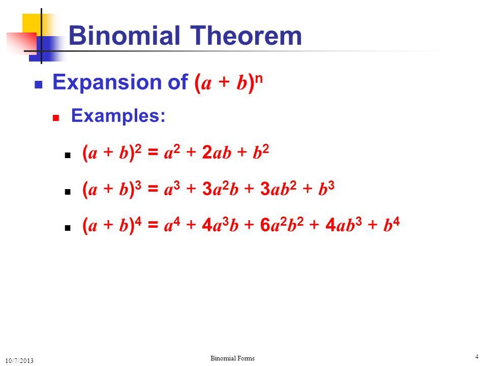 10/7/2013 Binomial Forms 5 Expansion of ( a + b ) n Examples: Binomial Theorem ( a + b ) 5 = a5 +a5 + 1 5 a4ba4b + 5 4 2 1 a3b2a3b2 + 5 4 3 3 2 1 a2b3a2b3 + 5 4 3 2 4 3 2 1 ab 4 + 5.