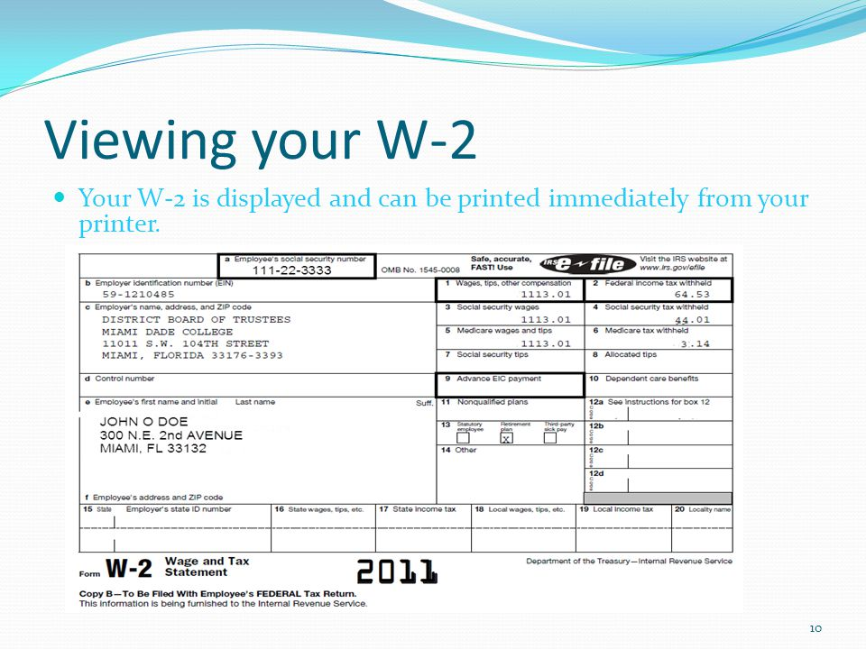 Viewing your W-2 Your W-2 is displayed and can be printed immediately from your printer. 10
