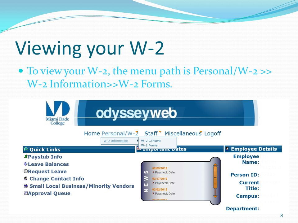 Viewing your W-2 To view your W-2, the menu path is Personal/W-2 >> W-2 Information>>W-2 Forms. 8