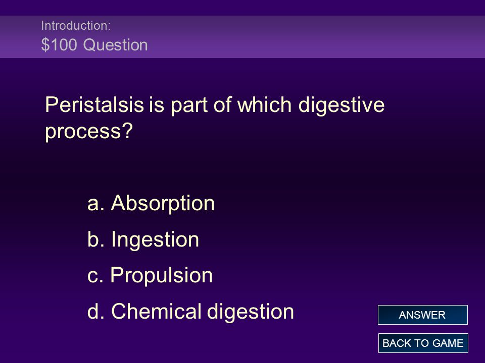 Introduction: $100 Answer Peristalsis is part of which digestive process.