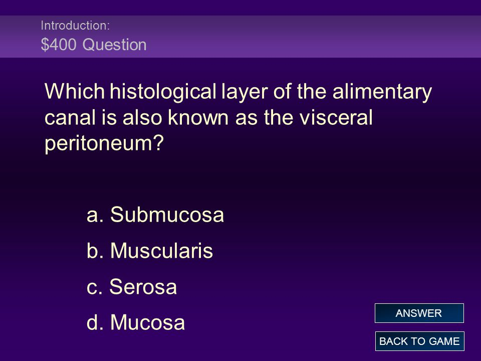 Introduction: $400 Answer Which histological layer of the alimentary canal is also known as the visceral peritoneum.
