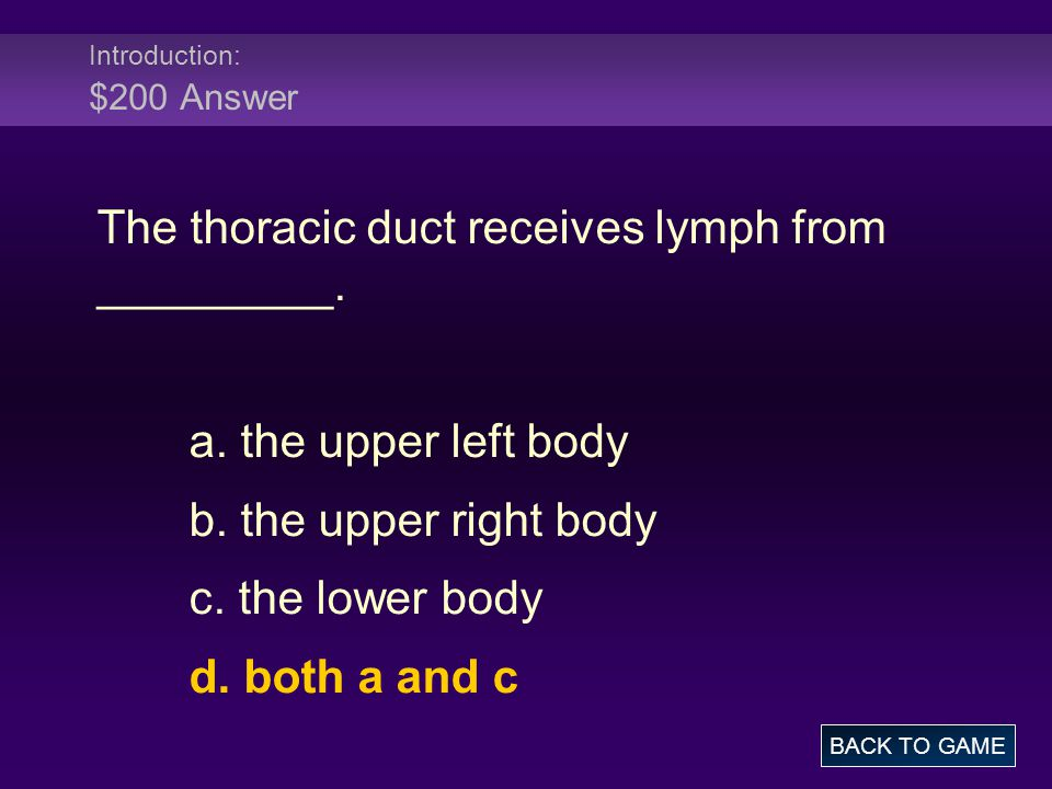 Introduction: $200 Answer The thoracic duct receives lymph from _________. a. the upper left body b. the upper right body c. the lower body d. both a