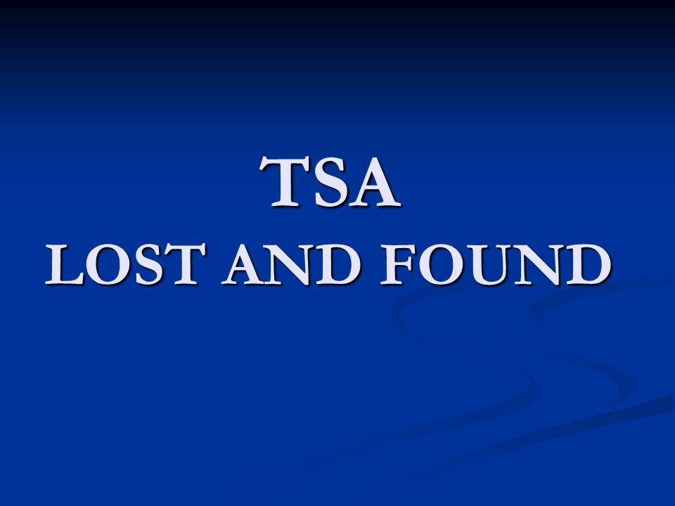 Lost and Found Process Only recover items that are left @ the TSA Security Checkpoint Areas Only recover items that are left @ the TSA Security Checkpoint Areas When an item is found, the item is immediately logged in and locked up for security purposes.