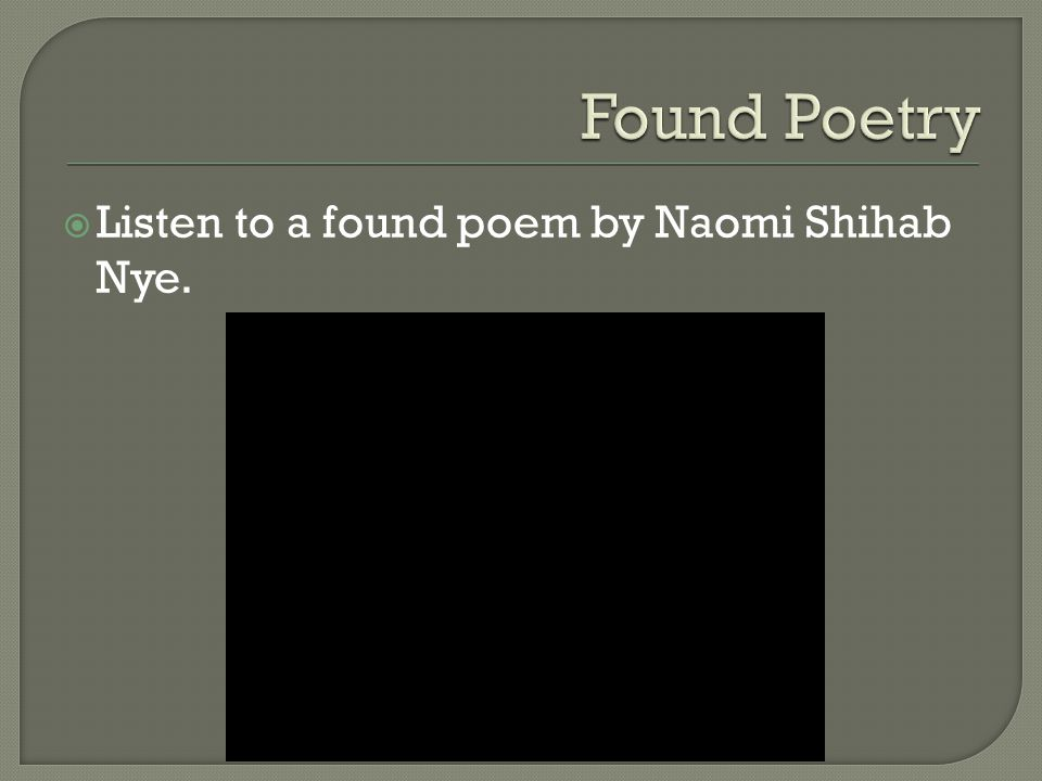  Listen to a found poem by Naomi Shihab Nye.
