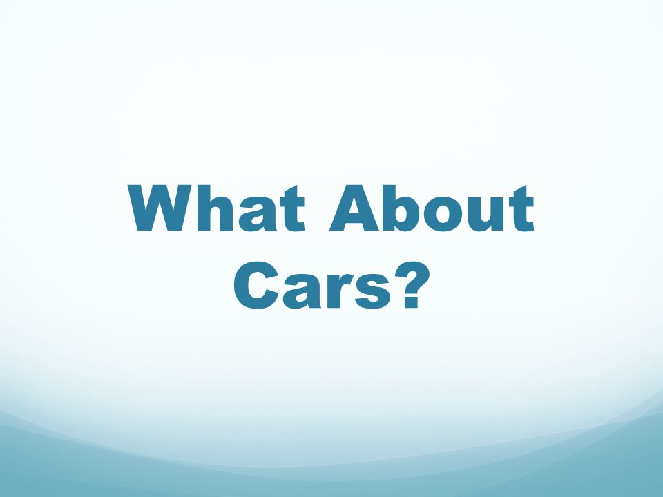 What About Cars?