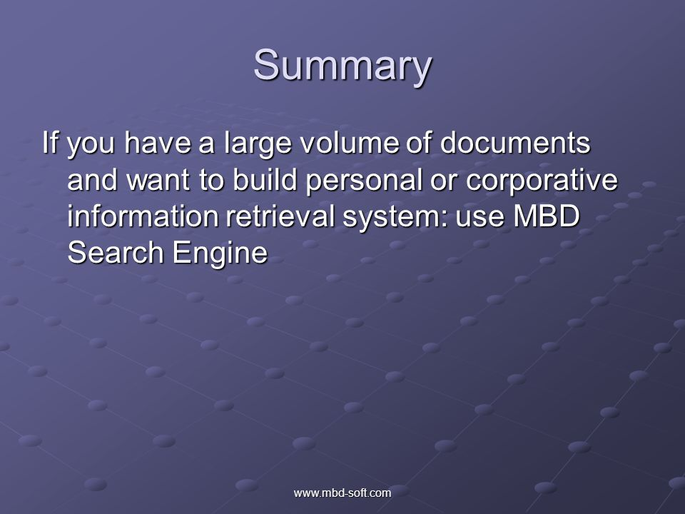 Summary If you have a large volume of documents and want to build personal or corporative information retrieval system: use MBD Search Engine