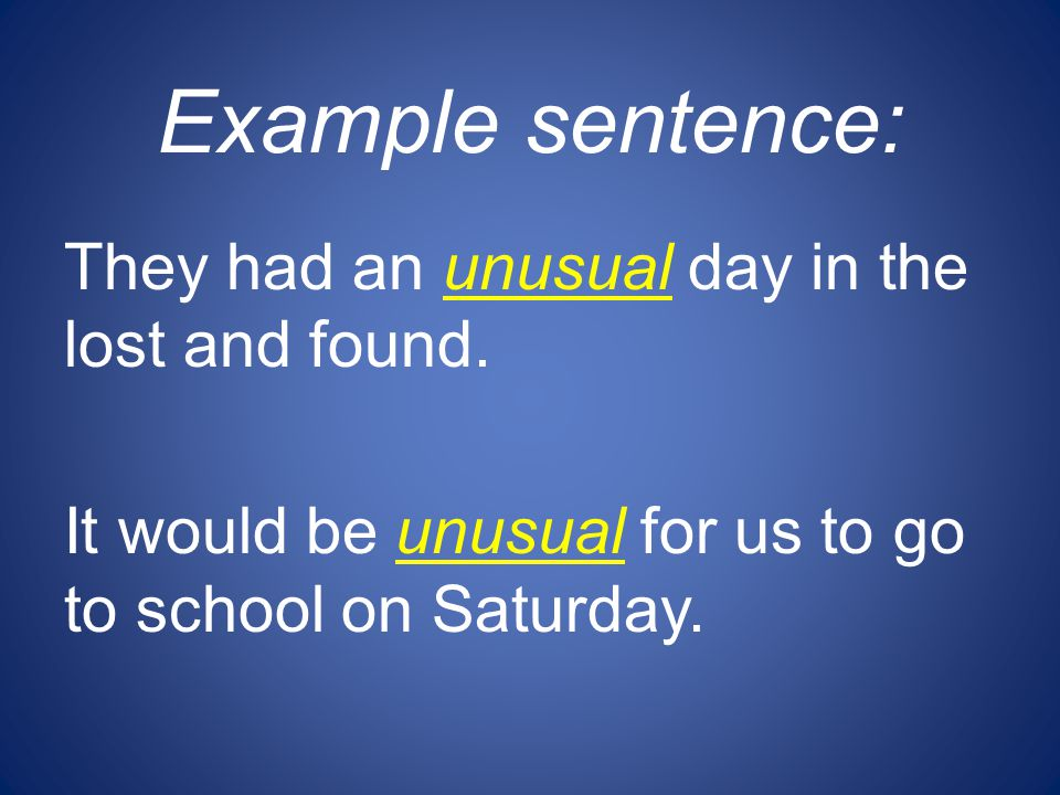 Example sentence: They had an unusual day in the lost and found.