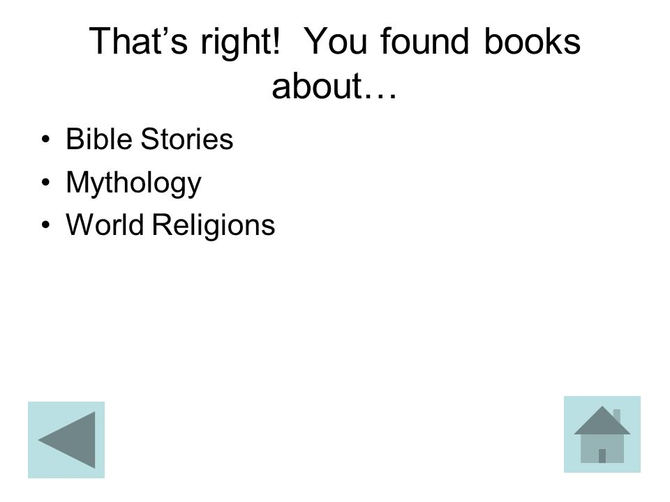 That's right! You found books about… Bible Stories Mythology World Religions