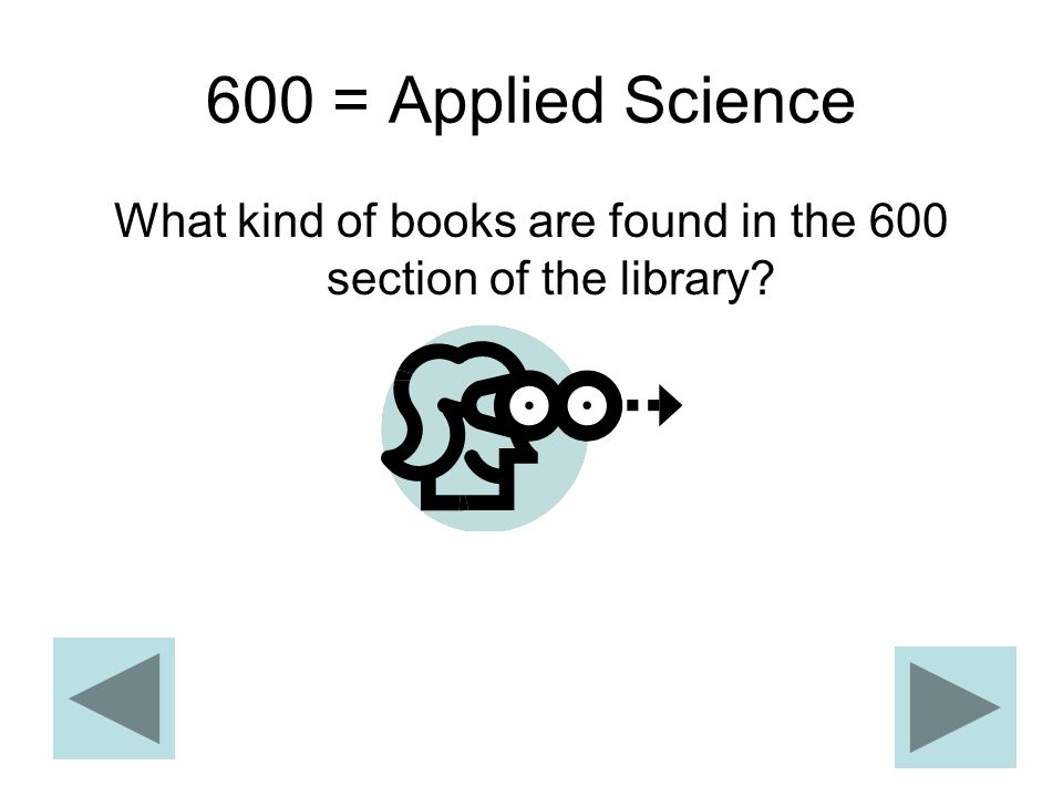 600 = Applied Science What kind of books are found in the 600 section of the library?