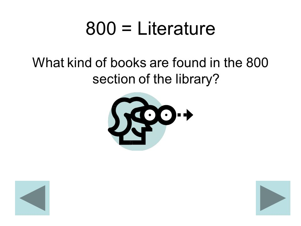 800 = Literature What kind of books are found in the 800 section of the library?