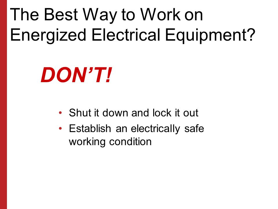 NFPA 70E Requirements Arc flash boundaries must be known Safe approach distances established and maintained Marking equipment relative to hazards Elec