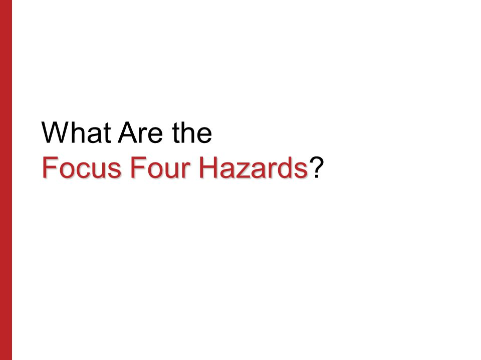 Focus Four Hazards What Are the Focus Four Hazards?