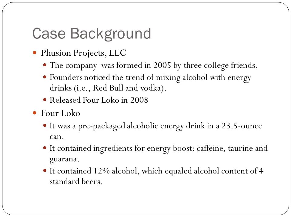 Case Background Phusion Projects, LLC The company was formed in 2005 by three college friends. Founders noticed the trend of mixing alcohol with energ