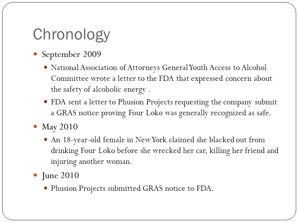 Chronology September 2009 National Association of Attorneys General Youth Access to Alcohol Committee wrote a letter to the FDA that expressed concern