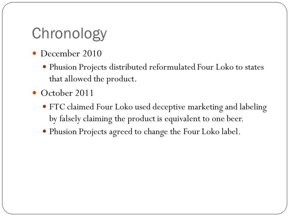 Chronology December 2010 Phusion Projects distributed reformulated Four Loko to states that allowed the product.