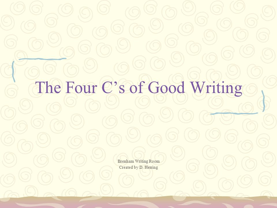 The Four C's of Good Writing Brenham Writing Room Created by D. Herring