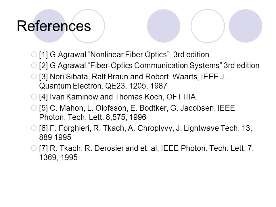 References  [1] G.Agrawal Nonlinear Fiber Optics , 3rd edition  [2] G Agrawal Fiber-Optics Communication Systems 3rd edition  [3] Nori Sibata, Ralf Braun and Robert Waarts, IEEE J.