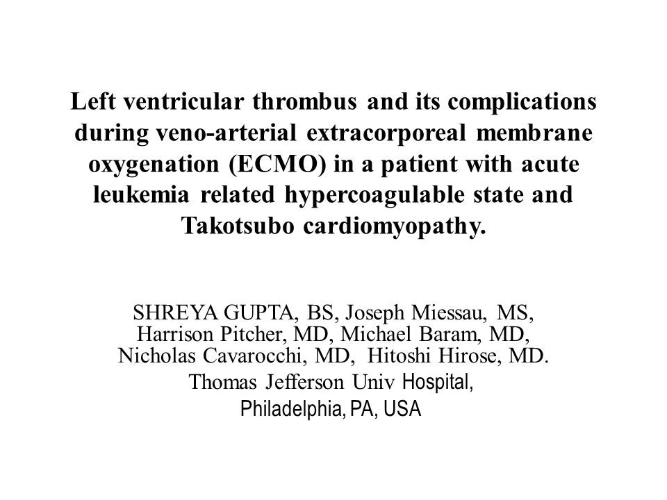 Left ventricular thrombus and its complications during veno-arterial extracorporeal membrane oxygenation (ECMO) in a patient with acute leukemia related hypercoagulable state and Takotsubo cardiomyopathy.