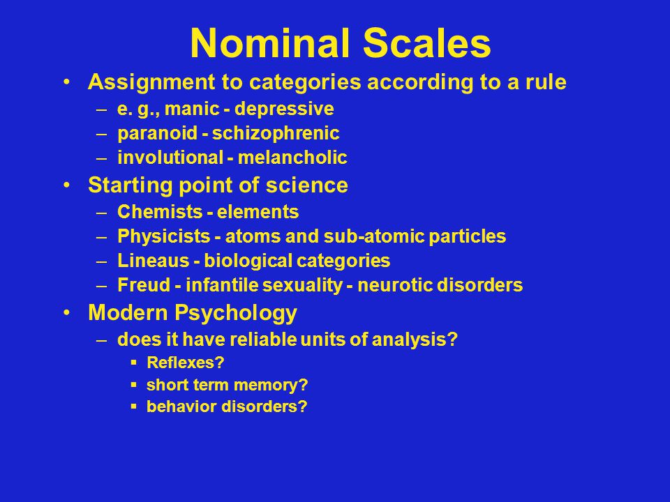 Nominal scales: Name of category does not imply rank, even if it is a number.