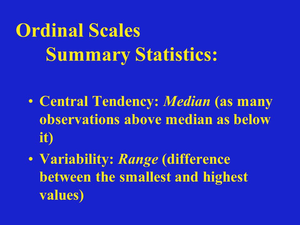 Ordinal scales: -Numbers convey relative magnitude.