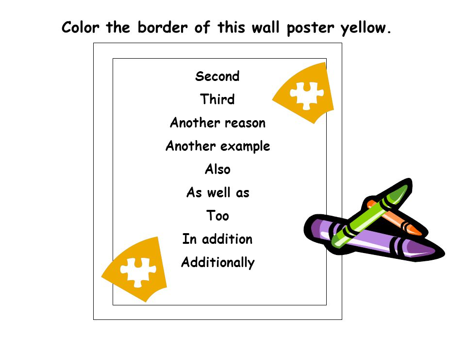 Second Third Another reason Another example Also As well as Too In addition Additionally Color the border of this wall poster yellow.