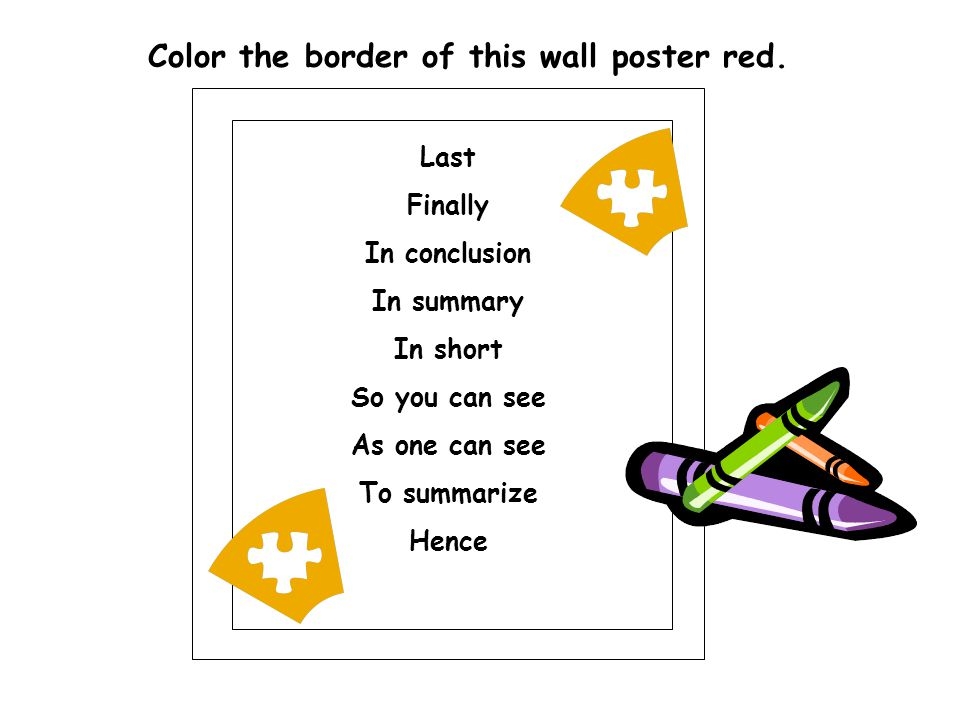 Last Finally In conclusion In summary In short So you can see As one can see To summarize Hence Color the border of this wall poster red.