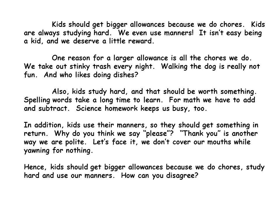 Kids should get bigger allowances because we do chores.
