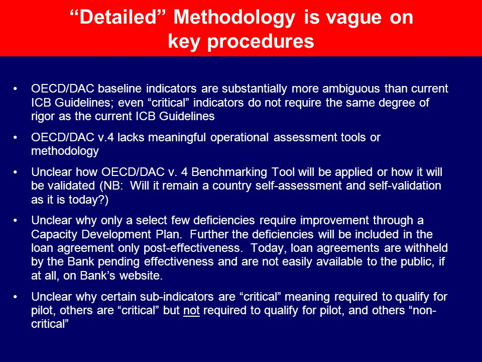 Detailed Methodology is vague on key procedures OECD/DAC baseline indicators are substantially more ambiguous than current ICB Guidelines; even critical indicators do not require the same degree of rigor as the current ICB Guidelines OECD/DAC v.4 lacks meaningful operational assessment tools or methodology Unclear how OECD/DAC v.