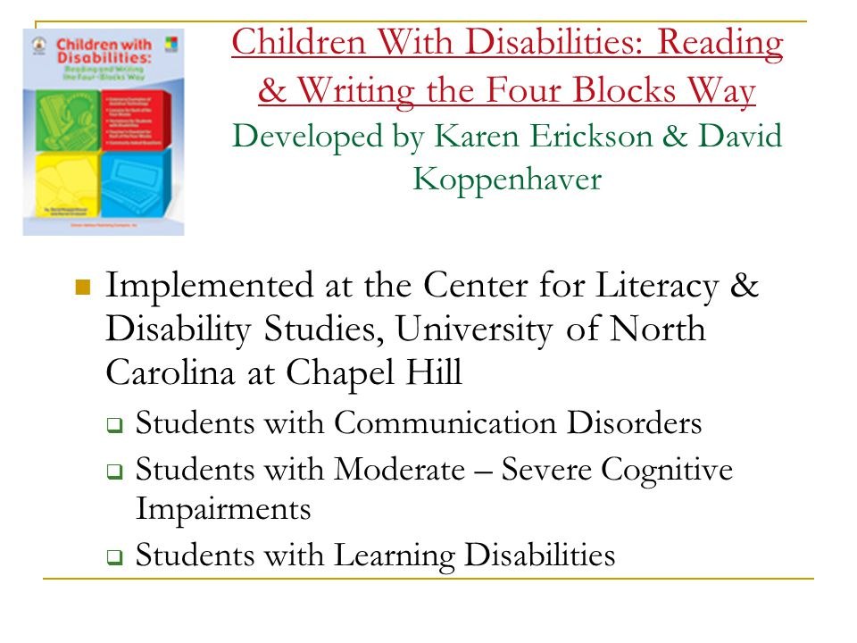 Children With Disabilities: Reading & Writing the Four Blocks Way Developed by Karen Erickson & David Koppenhaver Implemented at the Center for Litera