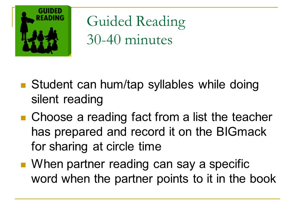 Guided Reading 30-40 minutes Student can hum/tap syllables while doing silent reading Choose a reading fact from a list the teacher has prepared and r
