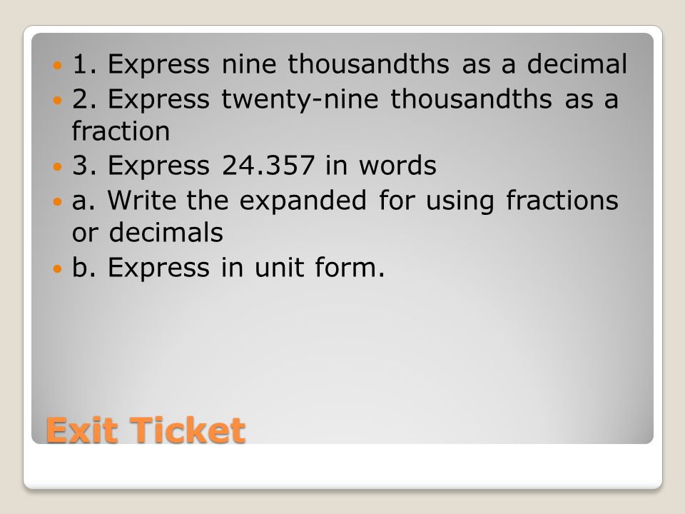 Exit Ticket 1.Express nine thousandths as a decimal 2.