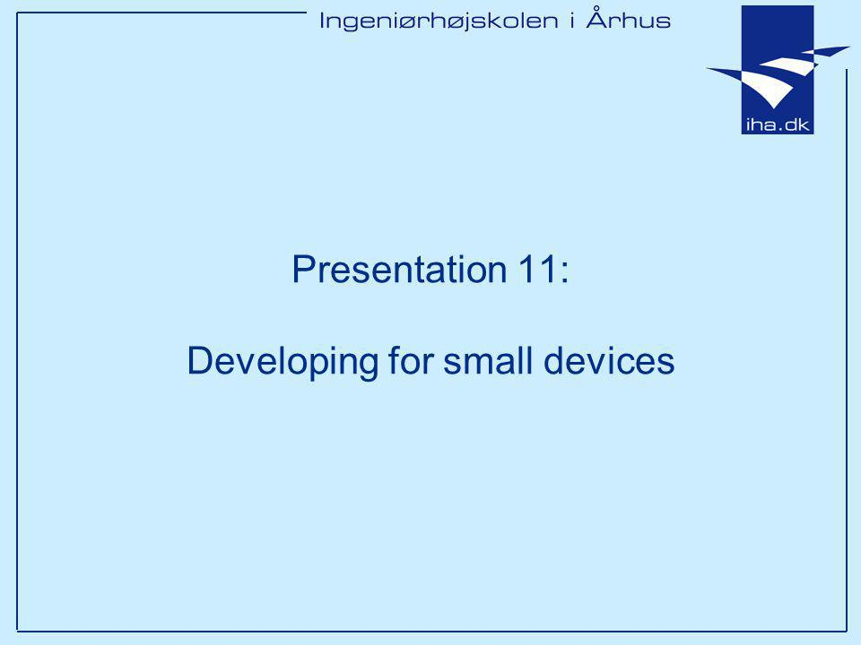 Presentation 11: Developing for small devices