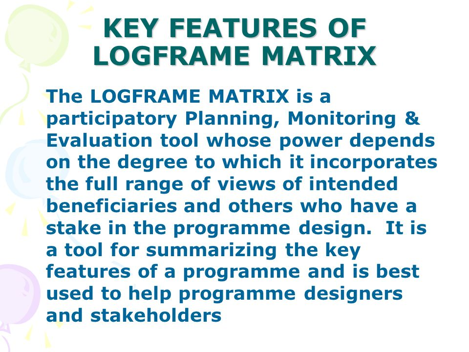 CORE CONCEPT OF LOGFRAME MATRIX: MEANS AND END LOGIC The main concept underlying the Logical Framework is means and end.