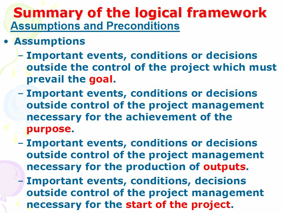 Summary of the logical framework Goal –Measures (direct or indirect) to verify to what extent the goal is fulfilled.