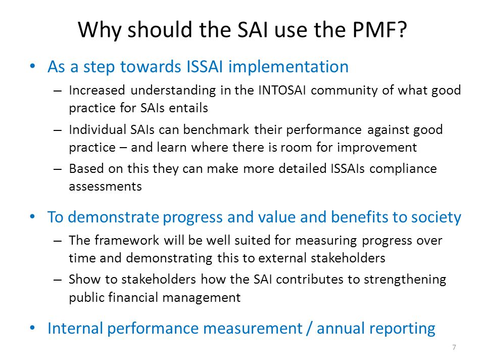 To get support for capacity development efforts – SAIs can use assessment results to get support from donors and other external stakeholders 8 Why should the SAI use the PMF.