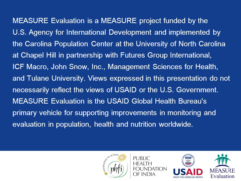 MEASURE Evaluation is a MEASURE project funded by the U.S. Agency for International Development and implemented by the Carolina Population Center at t