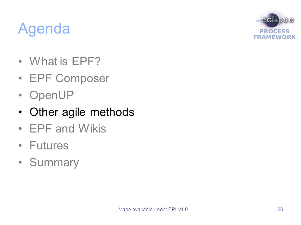 Made available under EPL v1.026 Agenda What is EPF.