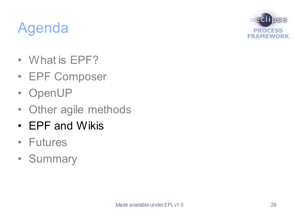 Made available under EPL v1.028 Agenda What is EPF.