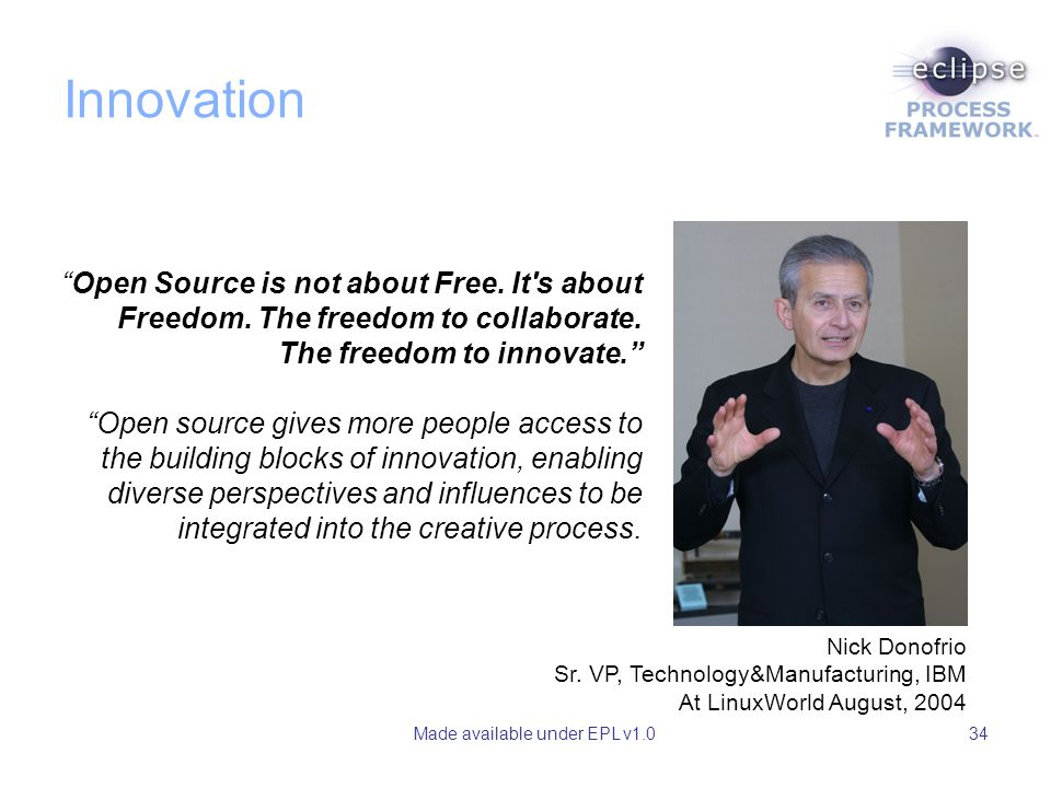 "Made available under EPL v1.034 ""Open Source is not about Free. It's about Freedom. The freedom to collaborate. The freedom to innovate."" ""Open source"