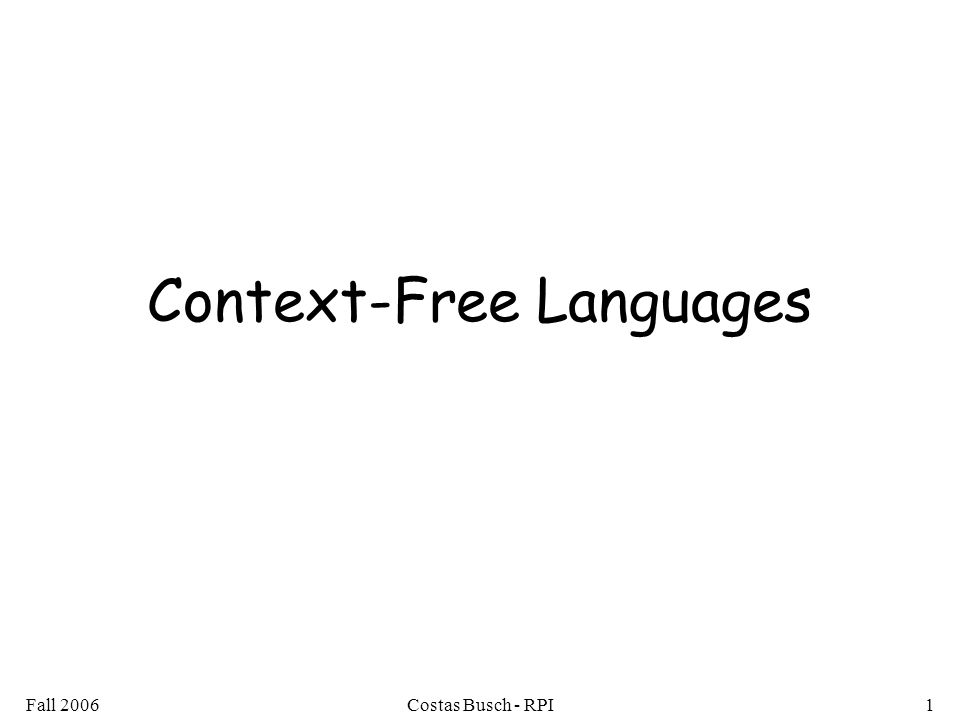 Fall 2006Costas Busch - RPI1 Context-Free Languages