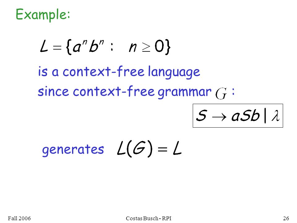Fall 2006Costas Busch - RPI26 since context-free grammar : Example: is a context-free language generates