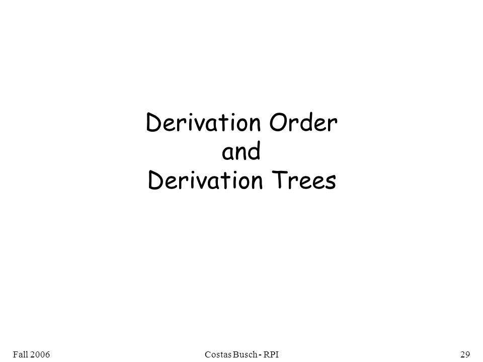 Fall 2006Costas Busch - RPI29 Derivation Order and Derivation Trees