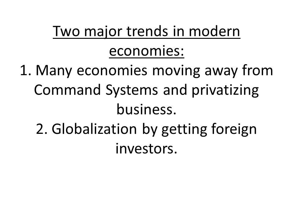 Two major trends in modern economies: 1.