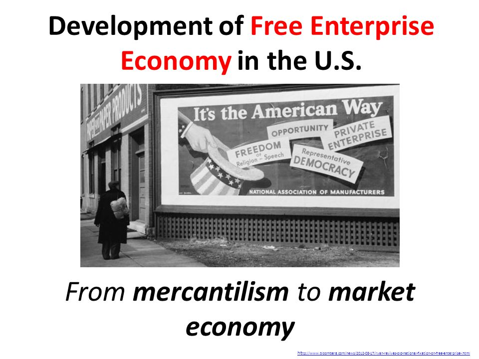 Development of Free Enterprise Economy in the U.S. From mercantilism to market economy ht tp://www.bloomberg.com/news/2012-08-17/ryan-revives-old-nati