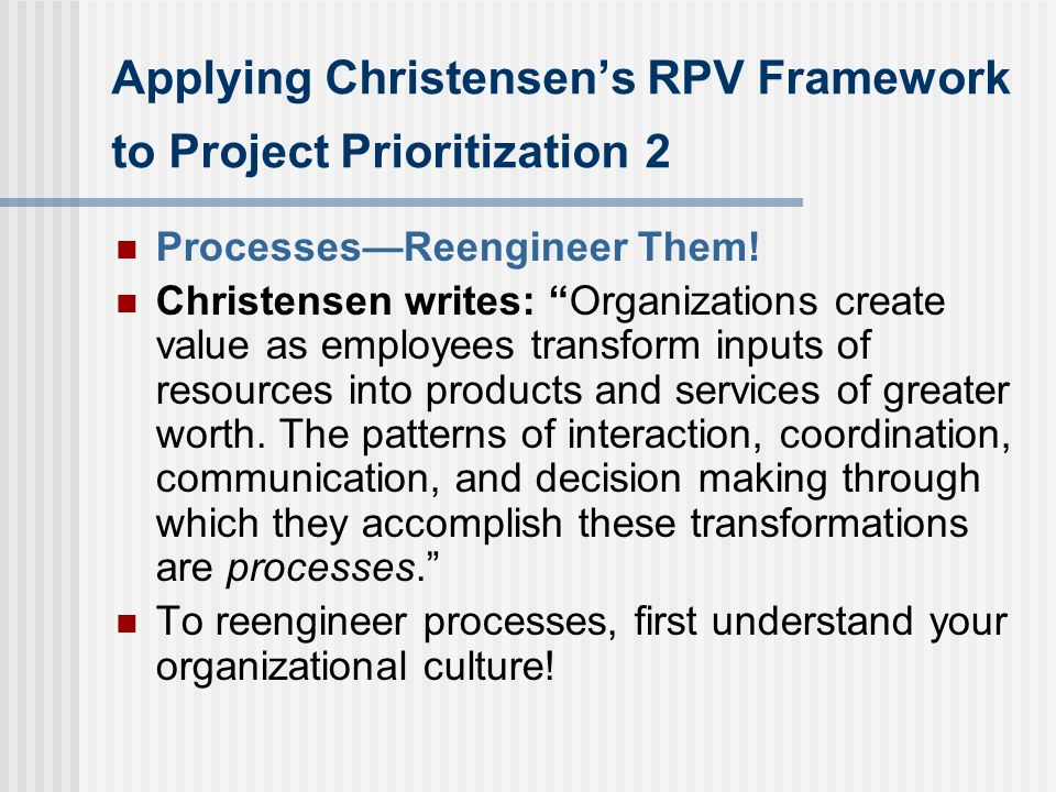 Applying Christensen's RPV Framework to Project Prioritization 2 Processes—Reengineer Them.