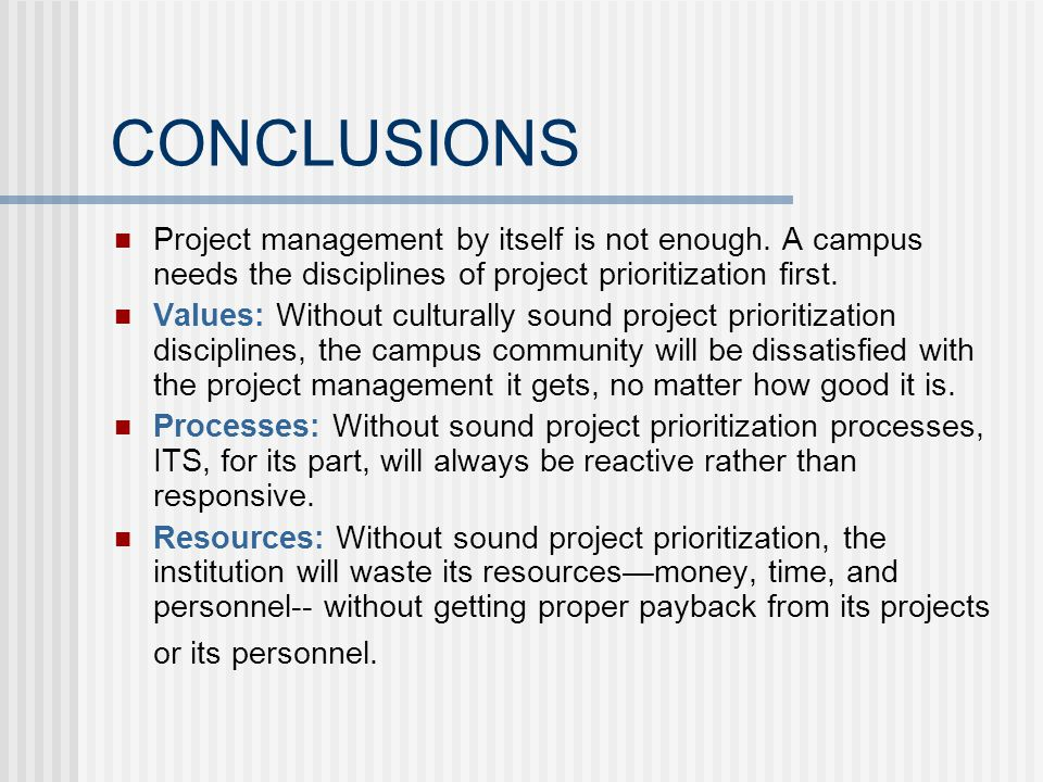 CONCLUSIONS Project management by itself is not enough.