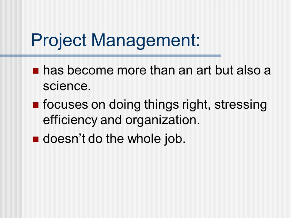 Project Management: has become more than an art but also a science.