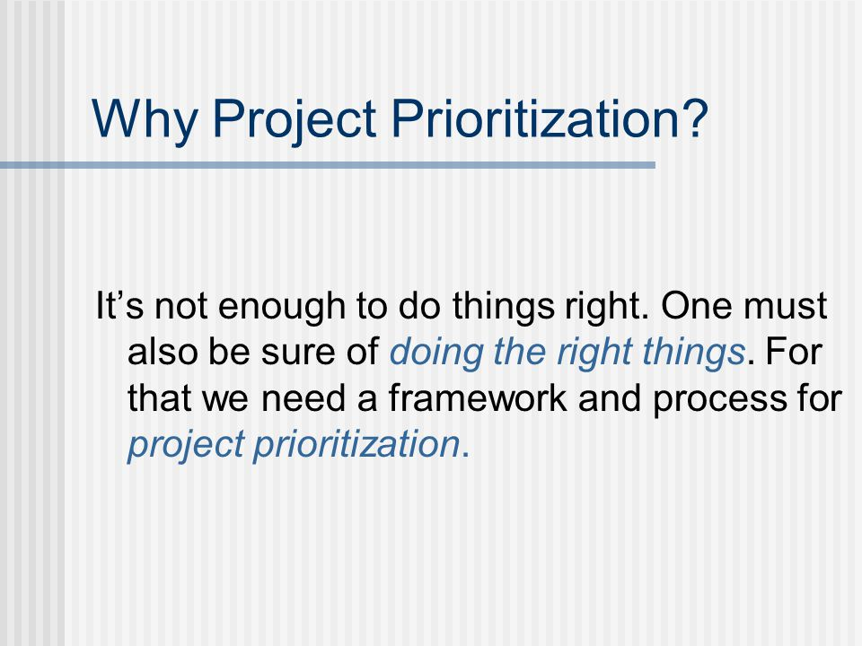 Why Project Prioritization. It's not enough to do things right.